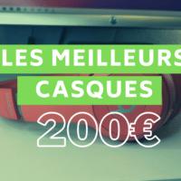 GUIDE D'ACHAT – Les meilleurs casques à moins de 200 euros